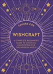 Wishcraft: A Complete Beginner's Guide to Magickal Manifesting for the Modern Witch, Fox, Sakura