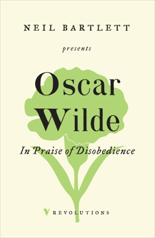 In Praise of Disobedience: The Soul of Man Under Socialism and Other Writings, Wilde, Oscar