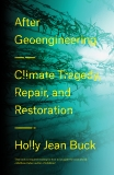 After Geoengineering: Climate Tragedy, Repair, and Restoration, Buck, Holly Jean