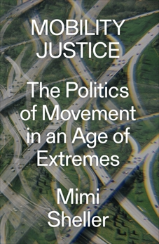 Mobility Justice: The Politics of Movement in an Age of Extremes, Sheller, Mimi