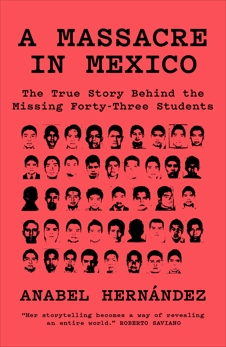 A Massacre in Mexico: The True Story Behind the Missing Forty-Three Students, Hernandez, Anabel