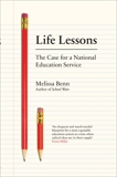 Life Lessons: The Case for a National Education Service, Benn, Melissa