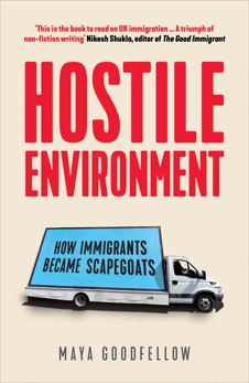 Hostile Environment: How Immigrants Became Scapegoats, Goodfellow, Maya