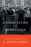 Communities of Resistance: Writings on Black Struggles for Socialism, Sivanandan, A.