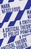 A Critical Theory of Police Power: The Fabrication of the Social Order, Neocleous, Mark