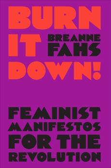 Burn It Down!: Feminist Manifestos for the Revolution, Fahs, Breanne