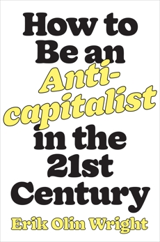 How to Be an Anticapitalist in the Twenty-First Century, Wright, Erik Olin
