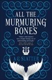 All the Murmuring Bones, Slatter, A.G.