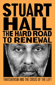 The Hard Road to Renewal: Thatcherism and the Crisis of the Left, Hall, Stuart