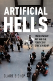 Artificial Hells: Participatory Art and the Politics of Spectatorship, Bishop, Claire