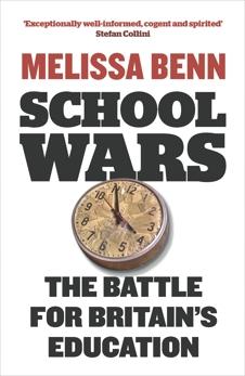 School Wars: The Battle for Britain's Education, Benn, Melissa