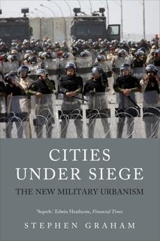 Cities Under Siege: The New Military Urbanism, Graham, Stephen