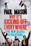 Why It's Kicking Off Everywhere: The New Global Revolutions, Mason, Paul