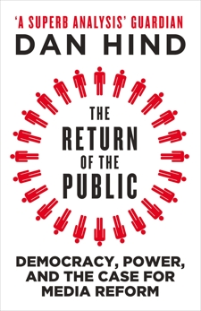 The Return of the Public: Democracy, Power and the Case for Media Reform, Hind, Dan