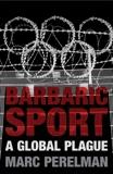 Barbaric Sport: A Global Plague, Perelman, Marc