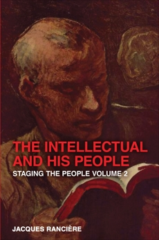 The Intellectual and His People: Staging the People Volume 2, Ranciere, Jacques