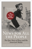 News for All the People: The Epic Story of Race and the American Media, Torres, Joseph & Gonzalez, Juan