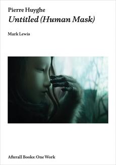 Pierre Huyghe: Untitled (Human Mask), Lewis, Mark