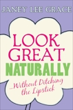 Look Great Naturally...Without Ditching the Lipstick, Grace, Janey Lee