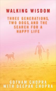 Walking Wisdom: Three Generations, Two Dogs, and the Search for a Happy Life, Chopra, Deepak & Chopra, Gotham