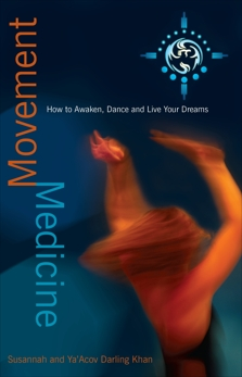 Movement Medicine: How to Awaken, Dance and Live Your Dreams, Darling-Khan, Susannah & Darling-Khan, Ya'Acov