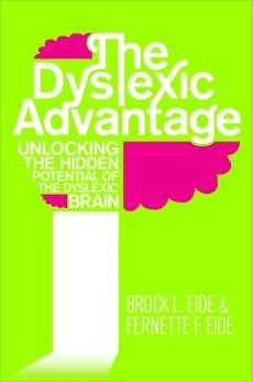 The Dyslexic Advantage: Unlocking the Hidden Potential of the Dyslexic Brain, Eide, Brock & Eide, Fernette
