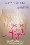 Protected by Angels: Magical True Stories of Angelic Intervention, Newcomb, Jacky