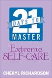21 Days to Master Extreme Self-Care, Richardson, Cheryl