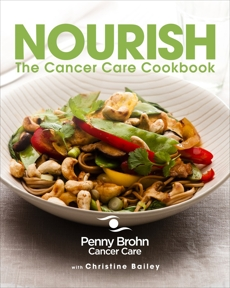 Nourish: The Cancer Care Cookbook, Bailey, Christine & Cancer Care, Penny Brohn