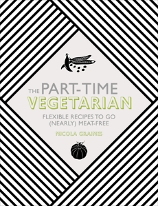 The Part-Time Vegetarian: Flexible Recipes to Go (Nearly) Meat-Free, Graimes, Nicola