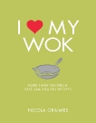 I Love My Wok: More Than 100 Fresh, Fast and Healthy Recipes, Graimes, Nicola