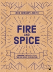Fire and Spice: Fragrant recipes from the Silk Road and beyond, Gregory-Smith, John