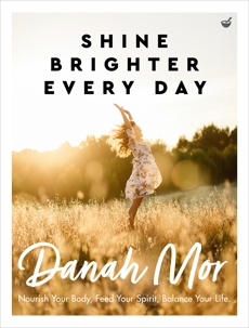 Shine Brighter Every Day: Nourish Your Body, Feed Your Spirit, Balance Your Life