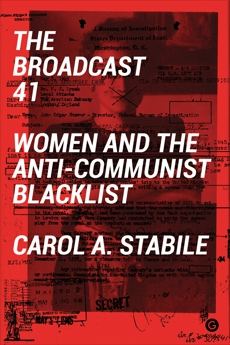 The Broadcast 41: Women and the Anti-Communist Blacklist, Stabile, Carol A