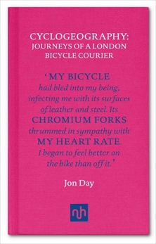 Cyclogeography: Journeys of a London Bicycle Courier, Day, Jon