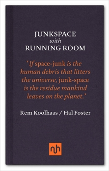 Junkspace with Running Room, Foster, Hal & Koolhaas, Rem