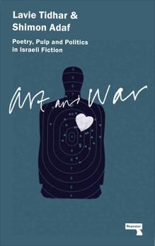 Art & War: Poetry, Pulp and Politics in Israeli Fiction, Tidhar, Lavie & Adaf, Shimon