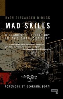 Mad Skills: MIDI and Music Technology in the Twentieth Century, Diduck, Ryan