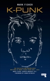K-punk: The Collected and Unpublished Writings of Mark Fisher, Fisher, Mark