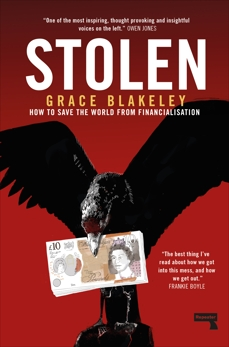 Stolen: How to Save the World from Financialisation, Blakeley, Grace