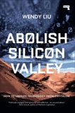 Abolish Silicon Valley: How to Liberate Technology from Capitalism, Liu, Wendy