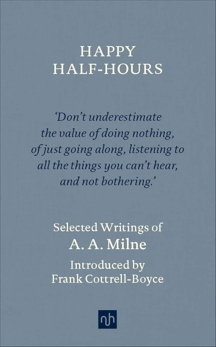 Happy Half-Hours: Selected Writings, Milne, A. A.