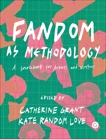 Fandom as Methodology: A Sourcebook for Artists and Writers,