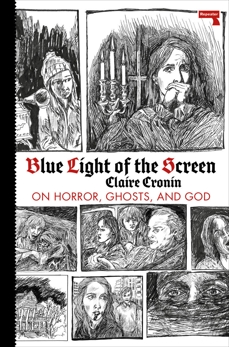 Blue Light of the Screen: On Horror, Ghosts, and God, Cronin, Claire