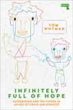 Infinitely Full of Hope: Fatherhood and the Future in an Age of Crisis and Disaster, Whyman, Tom