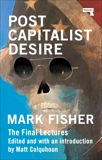 Postcapitalist Desire: The Final Lectures, Fisher, Mark