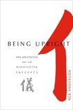 Being Upright: Zen Meditation and Bodhisattva Precepts, Anderson, Tenshin Reb