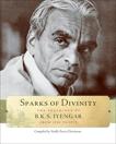 Sparks of Divinity: The Teachings of B. K. S. Iyengar, Iyengar, B. K. S.