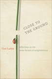 Close to the Ground: Reflections on the Seven Factors of Enlightenment, Larkin, Geri