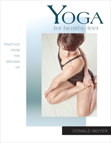 Yoga for Healthy Feet: Practice from the Ground Up, Moyer, Donald